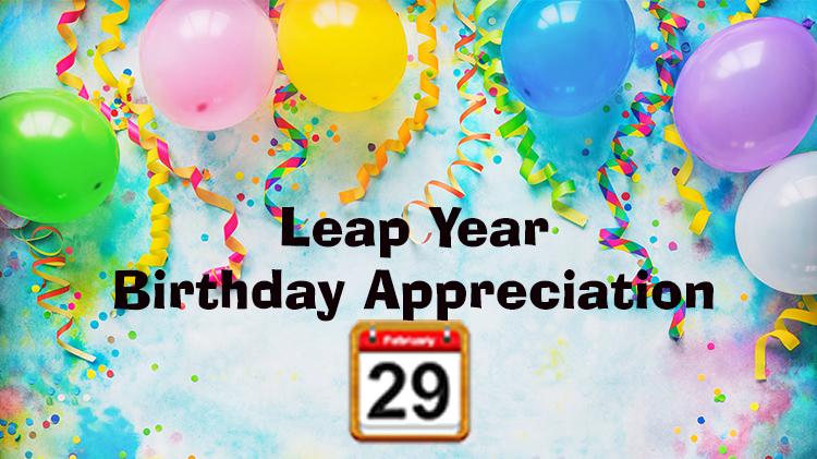 Leap Year Birthday Appreciation