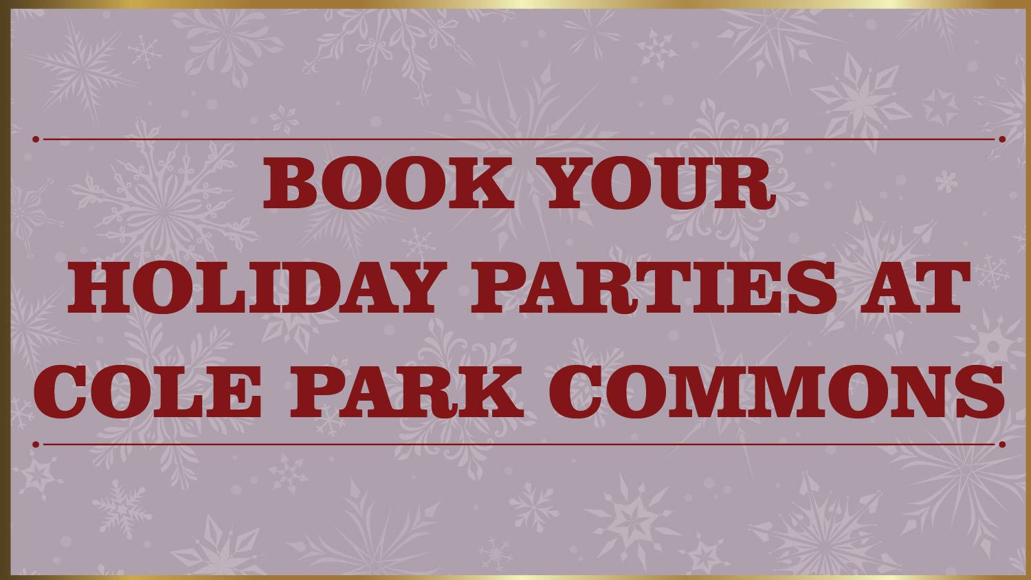 Cole Park Commons is Now Booking Holiday Parties!